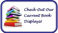 Check Out Our Current Book Displays!