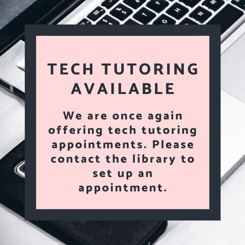 Tech Tutoring Available contact the library